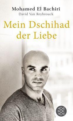 Mein Dschihad der Liebe von El Bachiri,  Mohamed, Hüsmert,  Waldtraud, van Reybrouck,  David