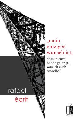 mein einziger wunsch ist, dass in eure hände gelangt, was ich euch schreibe von Écrit,  Rafael