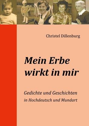 Mein Erbe wirkt in mir von Dillenburg,  Christel