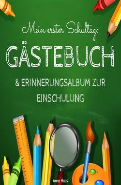 Mein erster Schultag: Gästebuch & Erinnerungsalbum zur Einschulung Eintragbuch Buch Geschenk zum Schulanfang für Schulkinder Schultüte und Schulanfänger von Haas,  Anne