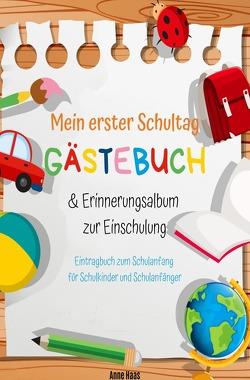 Mein erster Schultag: Gästebuch & Erinnerungsalbum zur Einschulung Eintragbuch zum Schulanfang für Schulkinder und Schulanfänger von Haas,  Anne