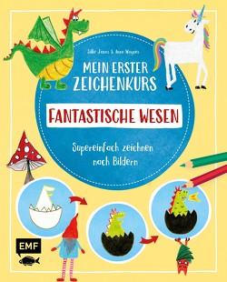 Mein erster Zeichenkurs – Fantastische Wesen: Einhorn, Drache, Meerjungfrau und Co. von Janas,  Silke, Wagner,  Anna