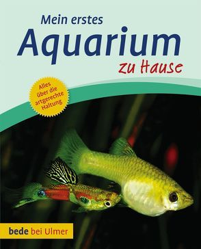 Mein erstes Aquarium zu Hause von Degen,  Bernd