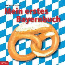 Mein erstes Bayernbuch von Stragholz,  Heribert