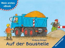 Mein erstes eBook: Auf der Baustelle von Metzger,  Wolfgang, Prusse,  Daniela