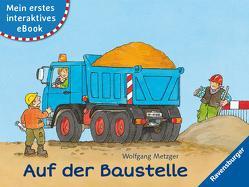 Mein erstes interaktives eBook: Auf der Baustelle von Metzger,  Wolfgang, Prusse,  Daniela