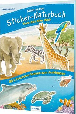 Mein erstes Sticker-Naturbuch: Tiere aus aller Welt von Henkel,  Christine