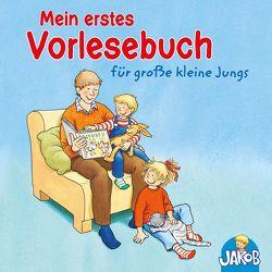 Mein erstes Vorlesebuch für große kleine Jungs (Jakob ) von Banser,  Nele, Einwohlt,  Ilona, Grimm,  Sandra, Hofmann,  Julia, Horeyseck,  Julian