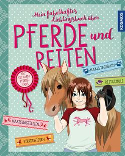 Mein fabelhaftes Lieblingsbuch über Pferde und Reiten von Braun,  Gudrun, Hage,  Anike, Scheller,  Anne