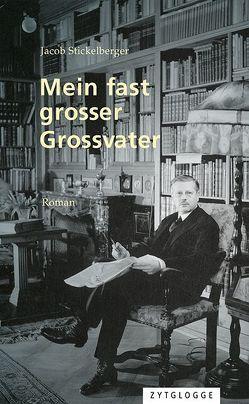 Mein fast grosser Grossvater von Stickelberger,  Jacob