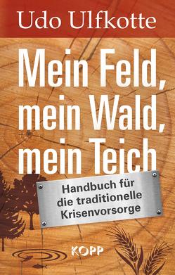 Mein Feld, mein Wald, mein Teich von Ulfkotte,  Udo