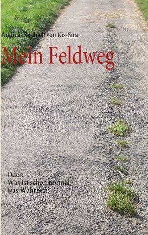 Mein Feldweg von Sirchich von Kis-Sira,  Andreas