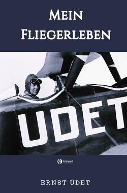 Mein Fliegerleben von Udet,  Ernst