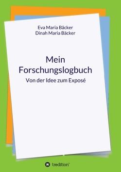 Mein Forschungslogbuch von Bäcker,  Eva Maria, Maria Bäcker,  Dinah