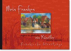 Mein Franken Siegbert von Stockhausen, ein Künstler und seine Landschaft von Haberkamm,  Helmut, Stockhausen,  Siegbert von