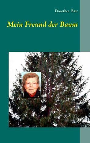 Mein Freund der Baum von Bast,  Dorothea, Groß,  CM