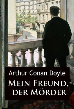 Mein Freund, der Mörder von Conan Doyle,  Arthur