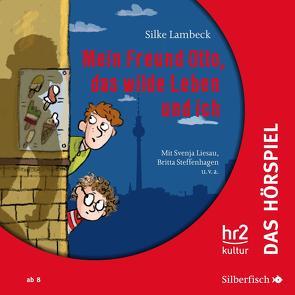 Mein Freund Otto, das wilde Leben und ich – Das Hörspiel von Diverse, Lambeck,  Silke, Liesau,  Svenja, Steffenhagen,  Britta