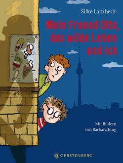 Mein Freund Otto, das wilde Leben und ich von Jung,  Barbara, Lambeck,  Silke
