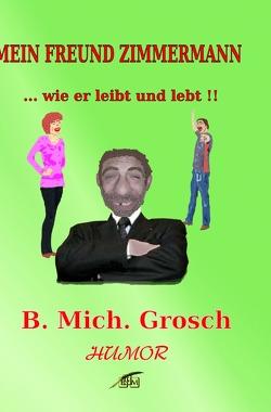 Mein Freund Zimmermann von Grosch,  Bernd Michael