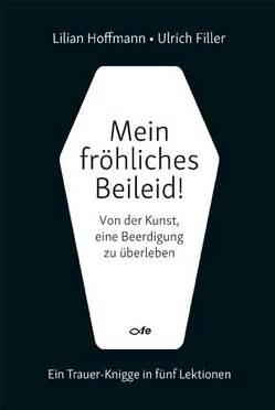 Mein fröhliches Beileid! von Filler,  Ulrich, Hoffmann,  Lilian