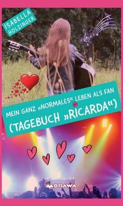 """Mein ganz """"normales"""" Leben als Fan (Tagebuch """"Ricarda"""") von Holzinger,  Isabella"""