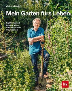 Mein Garten fürs Leben von Franke,  Wolfram