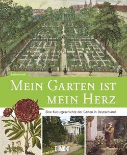 Mein Garten ist mein Herz. Eine Kulturgeschichte der Gärten in Deutschland von Frank,  Sabine