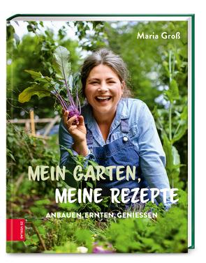 Mein Garten, meine Rezepte von Groß,  Maria