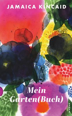 Mein Garten(buch) von Kincaid,  Jamaica, Orth-Guttmann,  Renate