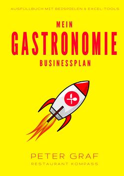 Mein Gastronomie Businessplan – Die 5 Bausteine zur erfolgreichen Gründung von Cafés, Restaurants und Bars – Ausfüllbuch mit Beispielen & Excel-Tools von Graf,  Peter
