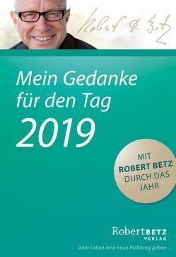 Mein Gedanke für den Tag – Abreißkalender 2019 von Betz,  Robert T.