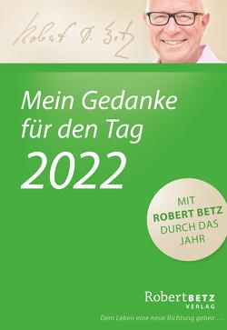 Mein Gedanke für den Tag – Abreißkalender 2022 von Betz,  Robert T.