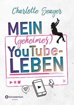 Mein (geheimes) YouTube-Leben von Seager,  Charlotte, Spangler,  Bettina