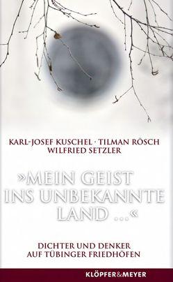 Mein Geist ins unbekannte Land von Kuschel,  Karl-Josef, Rösch,  Tilman, Setzler,  Wilfried