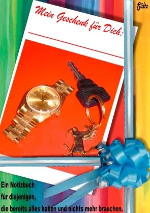 Mein Geschenk für Dich – ein Notizbuch für diejenigen, die alles haben und nichts mehr brauchen von Sültz,  Renate, Sültz,  Uwe H.