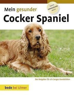 Mein gesunder Cocker Spaniel von Ackerman,  Lowell