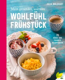 Mein gesundes, warmes Wohlfühlfrühstück von Waldhart,  Julia