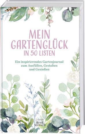 Mein Gartenglück in 50 Listen von Rather,  Ute
