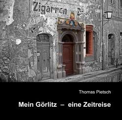 Mein Görlitz – eine Zeitreise von Pietsch,  Thomas