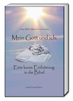 Mein Gott und ich: von Bellers ,  Jürgen, Porsche-Ludwig,  Markus