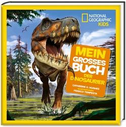 Mein großes Buch der Dinosaurier – National Geographic KiDS von Hughes,  Catherine D.