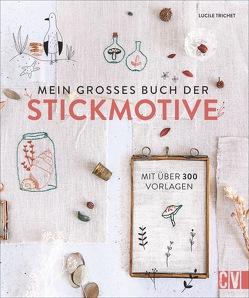 Mein großes Buch der Stickmotive von Korch,  Katrin, Trichet,  Lucile