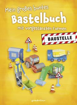 Mein großes buntes Bastelbuch – Baustelle von Pautner,  Norbert