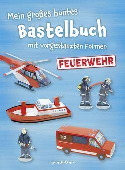 Mein großes buntes Bastelbuch – Feuerwehr von Pautner,  Norbert