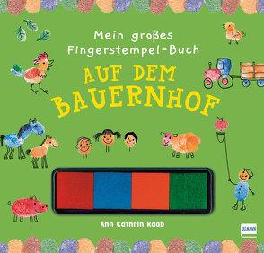 Mein großes Fingerstempel-Buch – Auf dem Bauernhof von Raab,  Ann Cathrin