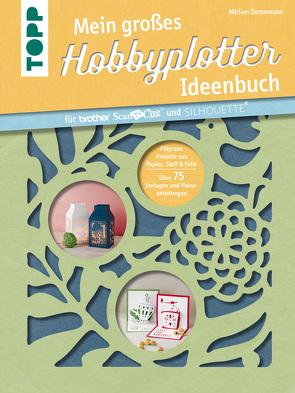 Mein großes Hobbyplotter-Ideenbuch für Brother ScanNCut und Silhouette von Dornemann,  Miriam