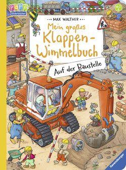 Mein großes Klappen-Wimmelbuch: Auf der Baustelle von Walther,  Max