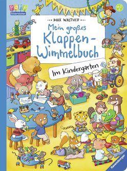 Mein großes Klappen-Wimmelbuch: Im Kindergarten von Walther,  Max