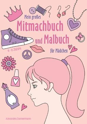 Mein großes Mitmachbuch und Malbuch für Mädchen von Dannenmann,  Alexandra
